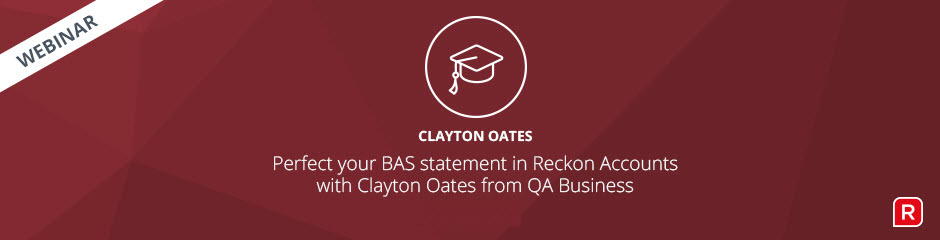 Reckon Accounts BAS Webinar With Clayton Oates